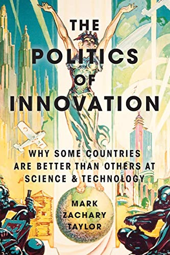 Download The Politics of Innovation: Why Some Countries Are Better Than Others at Science and Technology 0190464135
