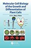 Molecular Cell Biology of the Growth and Differentiation of Plant Cells
