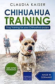 Chihuahua Training: Dog Training for your Chihuahua puppy by [Kaiser, Claudia]