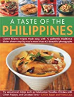 A Taste of the Philippines: Classic Filipino Recipes Made Easy With 70 Authentic Traditional Dishes Shown Step-by-Step in Beautiful Photographs, Try Sensational Dishes Such as Celebration Noodles, Chicken with Green Papaya, and Coconut Tarts