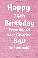 Happy 74th Birthday From One Of Your Favorite Bad Influences!: Favorite Bad Influence 74th Birthday Card Quote Journal / Notebook / Diary / Greetings / Appreciation Gift (6 x 9 - 110 Blank Lined Pages)