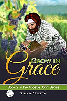 [Preston, Susan]のGrow in Grace: Early Christianity Comes to Life! (Apostle John Series Book 2) (English Edition)