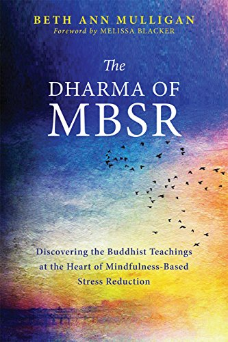 The Dharma of MBSR: Discovering the Buddhist Teachings at the Heart of Mindfulness-Based Stress Reduction