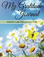My Gratitude Journal: Today I Am Thankful for
