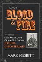 Through Blood & Fire: Selected Civil War Papers of Major General Joshua Chamberlain