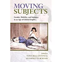 Moving Subjects: Gender Mobility and Intimacy in an Age of Global Empire【洋書】 [並行輸入品]