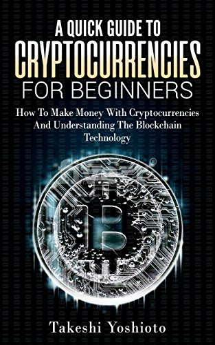 A quick guide to cryptocurrencies for begginers: How to make money with cryptocurrencies and understanding the blockchain technology (English Edition)