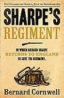 Sharpe's Regiment: Richard Sharpe and the Invasion of France, June to November 1913. Bernard Cornwell (The Sharpe Series)