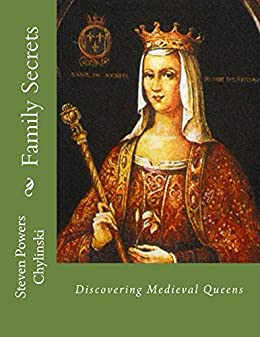 Family Secrets: Discovering Medieval Queens (Underwood and Powers Family History Book 2) by [Powers Chylinski, Steven]