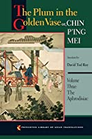 The Plum in the Golden Vase Or, Chin P'ing Mei: The Aphrodisiac (Princeton Library of Asian Translations)