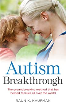 Autism Breakthrough: The ground-breaking method that has helped families all over the world by [Kaufman, Raun K.]
