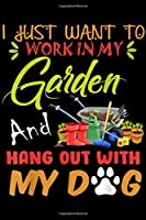 I Just Want To Work In My Garden and Hang Out With My Dg: I Just Want To Work In My Garden & Hang Out With My Dog Journal/Notebook Blank Lined Ruled 6x9 100 Pages