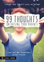 99 Thoughts on Raising Your Parents: Living the Sweet Life at Home (Simply for Students)