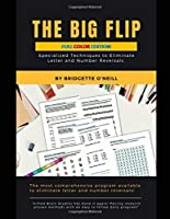 The Big Flip: FULL COLOR EDITION: Specialized Techniques to Eliminate Letter and Number Reversals