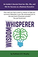 Wisdom Whisperer: Insider Secrets to Business Success [並行輸入品]