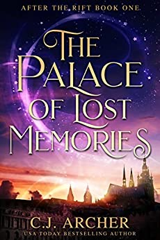 The Palace of Lost Memories: A medieval court intrigue fantasy (After the Rift Book 1) by [Archer, C.J.]