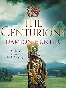 The Centurions (Centurions Trilogy Book 1) by [Hunter, Damion]