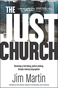 The Just Church: Becoming a Risk-Taking, Justice-Seeking, Disciple-Making Congregation by [Martin, Jim]