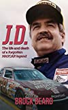 J. D.: The Life and Death of a Forgotten Nascar Legend