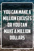You can make a million excuses or you can make a million dollars: Terminplaner und Organizer mit Motivations-Spruch | Geschenk fuer Unternehmer, Entrepreneure, Selbststaendige, Arbeitskollegen, Kollegen und Mitarbeiter | Terminkalender, Taschenkalender, Woc