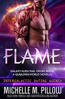 Flame: A Qurilixen World Novella: Intergalactic Dating Agency (Galaxy Alien Mail Order Brides Book 2) by [Pillow, Michelle M.]