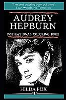 Audrey Hepburn Inspirational Coloring Book (Audrey Hepburn Books)