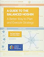 A Guide to the Balanced Hoshin: A Better Way to Plan and Execute Strategy