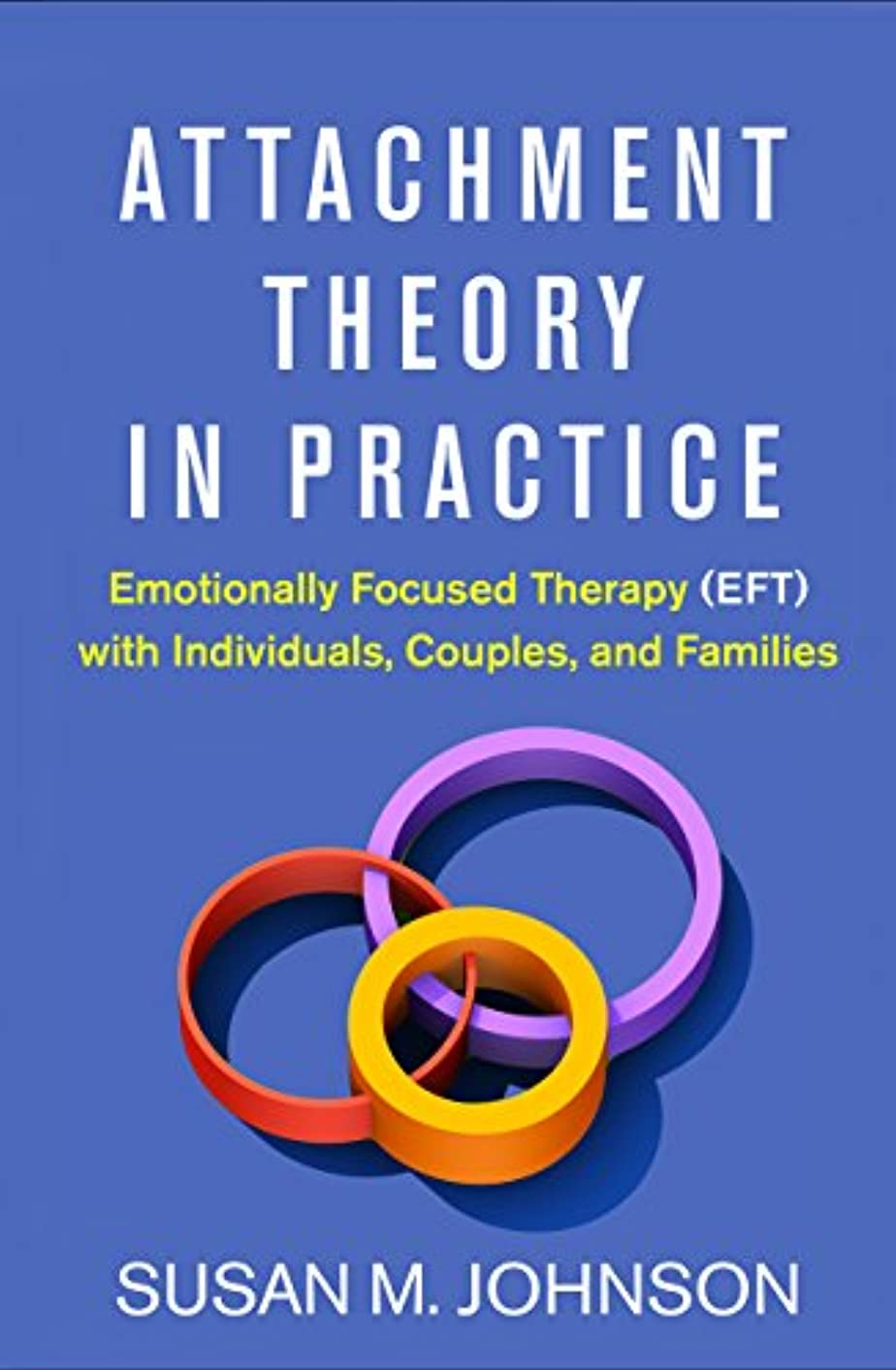 無意識アニメーション肺Attachment Theory in Practice: Emotionally Focused Therapy (EFT) with Individuals, Couples, and Families