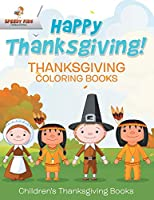 Happy Thanksgiving! Thanksgiving Coloring Books Children's Thanksgiving Books