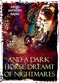 And a Dark Horse Dreamt of Nightmares by [Baird, Keith Anthony]