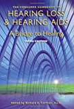Cover of The Consumer Handbook on Hearing Loss and Hearing Aids: A Bridge to Healing
