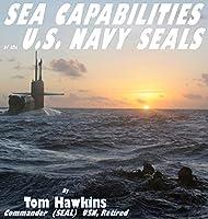 Sea Capabilities of the U.S. Navy SEALs: An Examination of America's Maritime Commandos