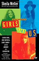 Girls Like Us: Carole King, Joni Mitchell, Carly Simon--and the Journey of a Generation by Sheila Weller(2009-04-14)