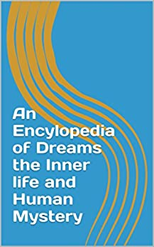 An Encylopedia of Dreams the Inner life and Human Mystery by [Crisp, Tony]