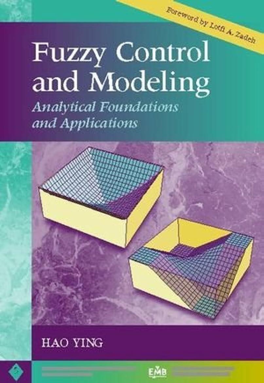 人塩辛い独裁Fuzzy Control and Modeling: Analytical Foundations and Applications (IEEE Press Series on Biomedical Engineering)