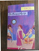 Eros: The Meaning of My Life