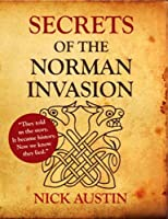 Secrets of the Norman Invasion: Discovery of the New Norman Invasion and Battle of Hastings Site