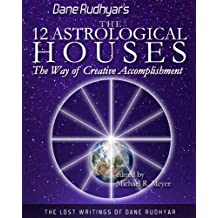 The Twelve Astrological Houses (The Lost Writings of Dane Rudhyar Book 2)
