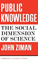 Public Knowledge: An Essay Concerning the Social Dimension of Science