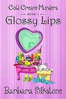 GLOSSY LIPS: COLD CREAM MURDERS - Book 1 by [Silkstone, Barbara]