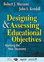 Designing and Assessing Educational Objectives: Applying the New Taxonomy by Unknown(2008-05-01)