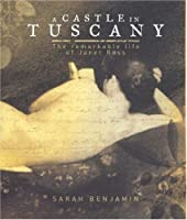 A Castle in Tuscany: The Fascinating Life of Janet Ross - A Woman Ahead of Her Time