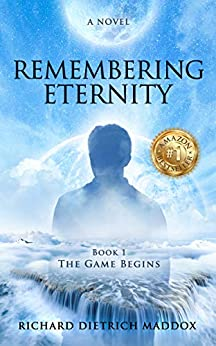 Remembering Eternity Book 1 The Game Begins: A Search for the Permanent Bliss of Enlightenment by [Maddox, Richard Dietrich]