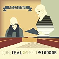 And So It Goes by Clare Teal & Grant Windsor (2013-08-03)