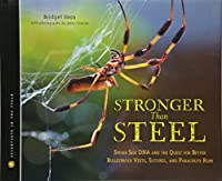 Stronger Than Steel: Spider Silk DNA and the Quest for Better Bulletproof Vests, Sutures, and Parachute Rope (Scientists in the Field Series)