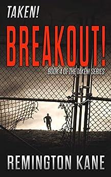 Taken! - Breakout! (A Taken! Novel Book 4) by [Kane, Remington]
