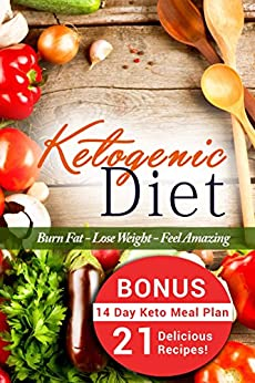 Ketogenic Diet: Ketogenic Diet for Weight Loss - 14 Day Ketogenic Weight Loss Meals Plans PLUS 21 Delicious Ketogenic Recipes to Keep You Burning Fat and ... Ketogenic Recipes, Ketogenic Meal Plans) by [Childs, Valerie, Louis, Joy]