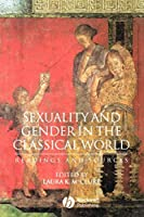Sexuality and Gender in the Classical World: Reading and Sources (Interpreting Ancient History)