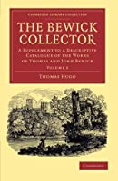 The Bewick Collector: A Supplement to a Descriptive Catalogue of the Works of Thomas and John Bewick (Cambridge Library Collection - Art and Architecture)
