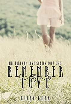 Remember Love (The Forever Love Series Book 1) by [Rhea, Riley]